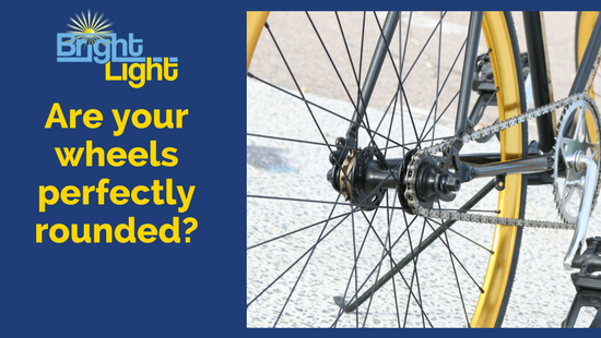 ARE YOUR WHEELS PERFECTLY ROUNDED