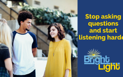 Stop asking questions and start listening harder